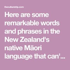 Here are some remarkable words and phrases in the New Zealand's native Māori language that can't be easily translated into English. Spiritual Meaning, Spiritual Power, Treaty Of Waitangi, Maori Words, Traditional Names, Maori People, Common Phrases, Self Determination, Interpersonal Relationship