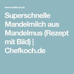 Superschnelle Mandelmilch aus Mandelmus (Rezept mit Bild) | Chefkoch.de