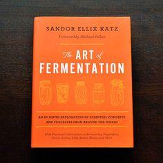 The Art of Fermentation by Sandor Ellix Katz — New Cookbook