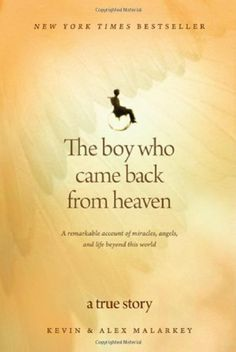 The Boy Who Came Back from Heaven: A Remarkable Account of Miracles, Angels, and Life beyond This World by Kevin Malarkey, http://www.amazon.com/dp/1414336063/ref=cm_sw_r_pi_dp_WqZ9rb07ESYBT