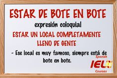 Expresiones coloquiales españolas: estar de bote en bote Spanish Idioms, Spanish Phrases, Ap Spanish, Spanish Lessons, Spanish Language, Spanish Quotes, Spanish Classroom, Teaching Spanish, Idioms And Proverbs