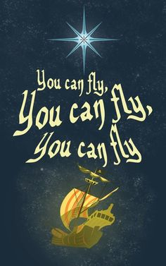 You can fly! (Peter Pan)