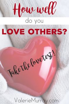 How Well Do You Love Others? Take the Love Test!