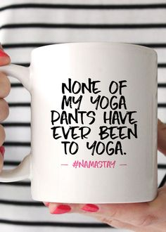 None of My Yoga Pants Have Ever Been to Yoga Mug. Sip your coffee in your favorite yoga pants at anywhere but actual yoga. #namastayhome - 11oz Premium Coffee Mug - Double Sided - Dishwasher & Microwa