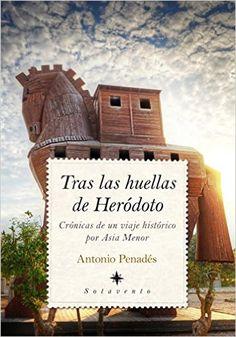 Tras las huellas de Heródoto : (crónicas de un viaje histórico por Asia Menor) / Antonio Penadés http://fama.us.es/record=b2722059~S5*spi