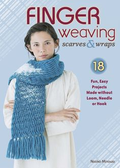 Buy Finger Weaving Scarves & Wraps: 18 Fun, Easy Projects Made without Loom, Needle or Hook by Naoko Minowa and Read this Book on Kobo's Free Apps. Discover Kobo's Vast Collection of Ebooks and Audiobooks Today - Over 4 Million Titles! Finger Knitting, Arm Knitting, Knitting Socks, Finger Crochet, Finger Weaving, Loom Weaving, Loom Knitting Stitches, Knitting Patterns, Knitting Needles