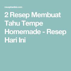 2 Resep Membuat Tahu Tempe Homemade - Resep Hari Ini