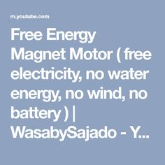Free Energy Magnet Motor ( free electricity, no water energy, no wind, no battery ) | WasabySajado - YouTube