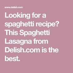 Looking for a spaghetti recipe? This Spaghetti Lasagna from Delish.com is the best.