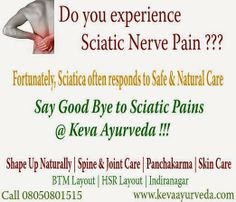 Keva Ayurveda: Get treated Naturally for Sciatica !!  For free consultation, call - 8050801515  Keva Ayurveda Health Care Pvt Ltd Multi Speciality Clinic | Pharmacy | Therapy Centre  Locations: 1. BTM Layout: #57, 35th Main, BTM 2nd Stage, Bangalore – 560076 2. HSR Layout: #600, 14th Main, 15th Cross, HSR Sector -4 , Bangalore – 560102 3. Indiranagar: #1334, 12th Cross, Double Road, Indiranagar, Bangalore - 560038  Call : 08050801515 / 080 41510441 / 8050056044 Webiste: www.kevaayurveda.com