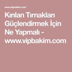 Kırılan Tırnakları Güçlendirmek İçin Ne Yapmalı - www.vipbakim.com