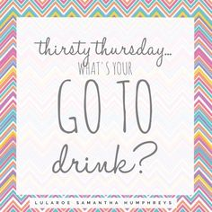 LuLaRoe Engagement post- Thirsty Thursday, your favorite drink!