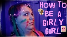 HOW TO BE A GIRLY GIRL ~ Kelly