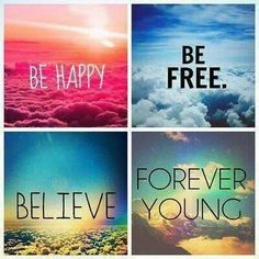 Believe . Be happy . Be free . Be forever young . Be joyous . Be childlike . Happy Quotes, Great Quotes, Quotes To Live By, Me Quotes, Inspirational Quotes, Qoutes, Wisdom Quotes, Motivational, Make You Smile
