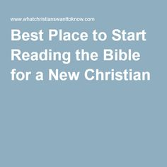 Best Place to Start Reading the Bible for a New Christian