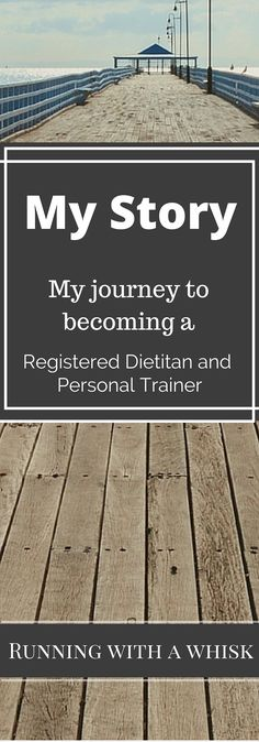 My Story: Read about my journey to becoming a Registered Dietitian and NASM Certified personal Trainer at Running With a  Whisk!