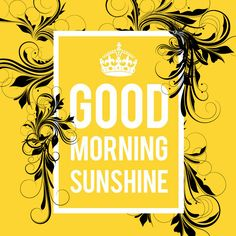 Good morning sunshine...and be thankful first!