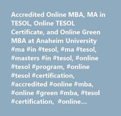 Accredited Online MBA, MA in TESOL, Online TESOL Certificate, and Online Green MBA at Anaheim University #ma #in #tesol, #ma #tesol, #masters #in #tesol, #online #tesol #program, #online #tesol #certification, #accredited #online #mba, #online #green #mba, #tesol #certification, #online #learning, #online #degree #programs, #online #education, #online #education #program…
