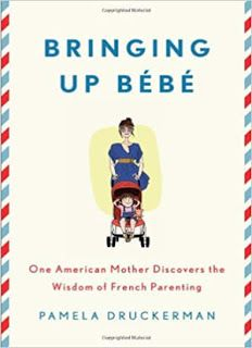 Bringing Up Bebe: One American Mother Discovers the Wisdom of French Parenting by Pamela Druckerman Bringing Up Bebe, Best Parenting Books, French Kids, Bring Up, Critique, Happy Baby, Change My Life, Experimental, Reading Lists