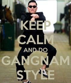 KEEP CALM AND DO GANGNAM STYLE