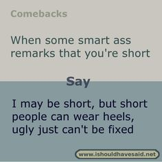 our great comebacks when someone calls you short. Check out our top ten comeback lists. Funny Insults And Comebacks, Smart Comebacks, Amazing Comebacks, Snappy Comebacks, Savage Comebacks, Savage Insults, Comeback Jokes, Sarcastic Quotes, Funny Sarcastic