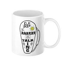 LET THE RACKET DO THE TALKING! TENNIS/BADMINTON COFFEE MUG (11OZ Small)- by Gordon Wear.