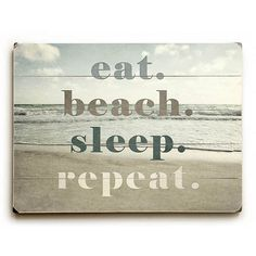 Eat Beach Sleep Repeat by Artist Lisa Russo Wood Sign