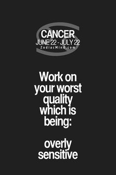 "Cancer Zodiac Sign♋   ""Work on this worst quality!"""