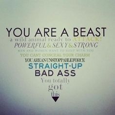 You are a sexy fucking beast.