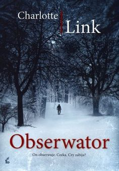 "Charlotte Link, ""Obserwator"", przeł. Anna Makowiecka-Siudut, Sonia Draga, Katowice 2012."