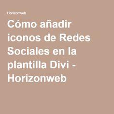 Cómo añadir iconos de Redes Sociales en la plantilla Divi - Horizonweb