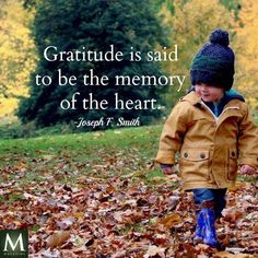"""Gratitude is said to be the memory of the heart."" — Joseph F. Smith  