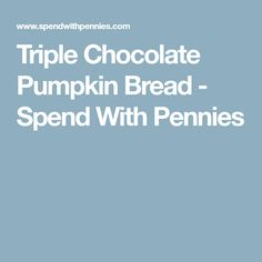 Triple Chocolate Pumpkin Bread - Spend With Pennies