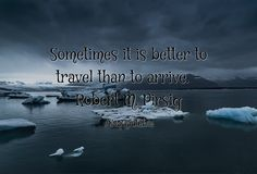 Quotes about Sometimes it is better to travel than to arrive. - Robert M. Pirsig with images background, share as cover photos, profile pictures on WhatsApp, Facebook and Instagram or HD wallpaper - Best quotes