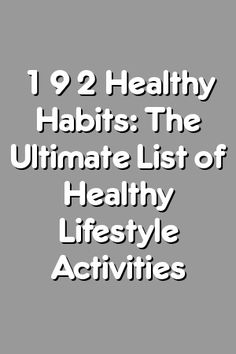 Boring Relationship Mentions: 192 Healthy Habits: The Ultimate List of Healthy Lifestyle Activities