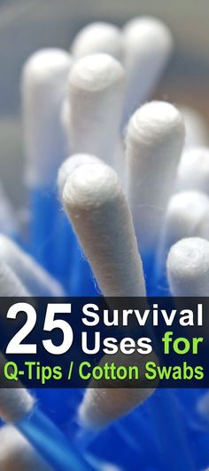 25 Survival Uses for Q-Tips / Cotton Swabs. #Q-tips, #cottonbuds, #cottonswabs, or whatever you want to call them, can be found in almost every single household. So if you're a #prepper, you may as well learn how to usecotton swabsin a #survivalscenario. #Urbansurvivalsite