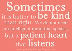 """Sometimes it is better to be kind than right. We do not need an intelligent mind that speaks, but a patient heart that listens."" Customizable printable"