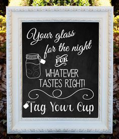 Your glass for the night for whatever tastes right. Tag Your Cup - Wedding Chalkboard Drink Sign