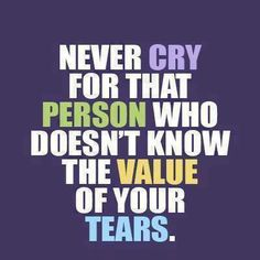 Never cry for that person who