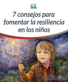 7 consejos para fomentar la resiliencia en los niños Fomentar la #resiliencia en los niños es más sencillo de lo que puedes creer. No tienes que ser #psicopedagogo, sino enseñarle unas #actitudes básicas #Psicología