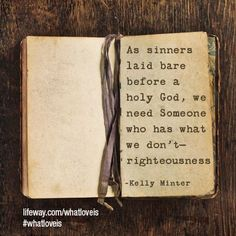 As sinners laid bare before a holy God, we need someone who has what we don't - righteousness. - Kelly Minter #WhatLoveIs