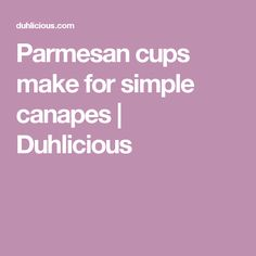 Parmesan cups make for simple canapes  |  Duhlicious