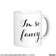 I'm so fancy funny, girly, chic modern trendy black & white typography font hipster mug.