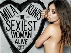 It's official: Mila Kunis is the sexiest woman alive... according to Esquire and probably Ashton Kutcher too.     Do you agree?