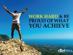 Work hard and be proud of what you achieve.  #dietmdhawaii #weightlossquotes #weightlossmotivation