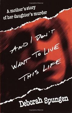 And I Don't Want to Live This Life: A Mother's Story of Her Daughter's Murder by Deborah Spungen is on Day's read shelf. Day gave this book 3 stars Book Of Life, The Life, The Book, Books To Read, My Books, Sid And Nancy, Aleta, Sad Stories, What To Read