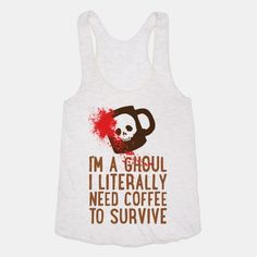 I'm A Ghoul I Literally Need Coffee To Survive