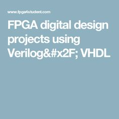 FPGA digital design projects using Verilog/ VHDL