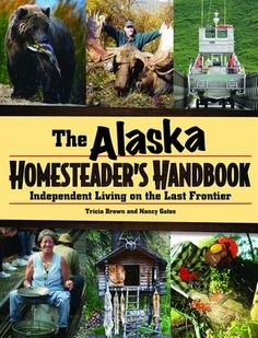 Homesteader Handbook: The Alaska Book of Knowledge A remarkable compilation of practical information for living in one of the most impractical and inhospitable landscapes in the United States. More than forty pioneer types ranging from their mid-nineties to mid- twenties describe their reasons for choosing to live their lives in Alaska and offer useful instructions and advice that made that life more livable. Whether it be