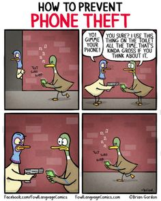 How To Prevent Phone Theft I use this thing on. - How To Prevent Phone Theft I use this thing on the toilet all the time. That's kinda gross if you think about it. Funny Cartoons, Funny Comics, Funny Jokes, Hilarious, Fowl Language Comics, The Awkward Yeti, Funny Duck, Funny Farm, Excuse Moi
